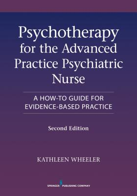 Psychotherapy for the Advanced Practice Psychiatric Nurse By Wheeler, Kathleen (EDT)